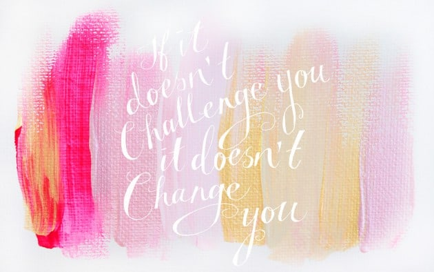Wallpaper-if-it-doesnt-challenge-you-it-doesnt-change-you-brushstrokes-pink